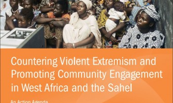 Countering Violent Extremism and  Promoting Community Engagement in West Africa and the Sahel – An Action Agenda